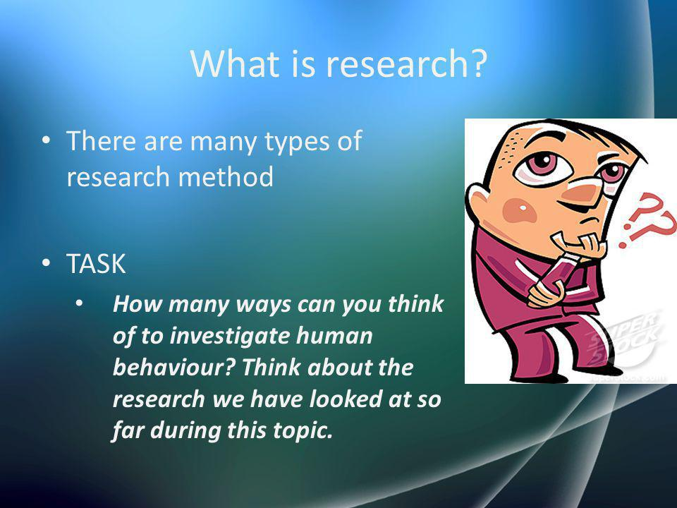What is research There are many types of research method TASK