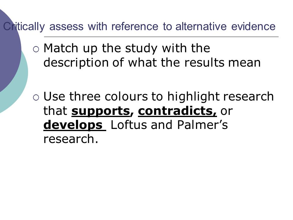 Critically assess with reference to alternative evidence