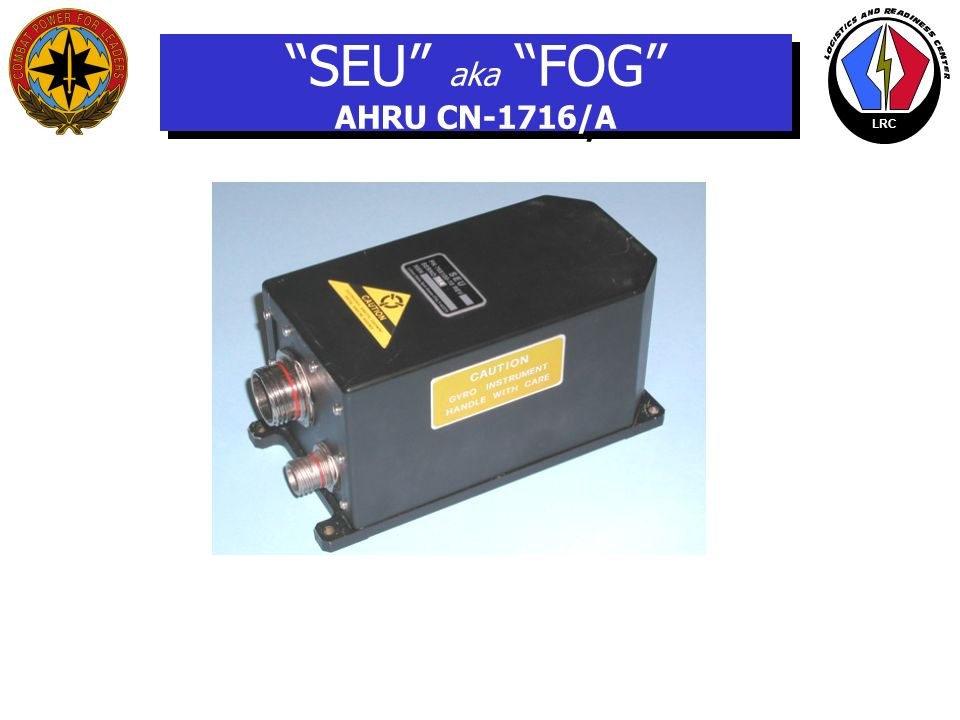 SEU aka FOG AHRU CN-1716/A