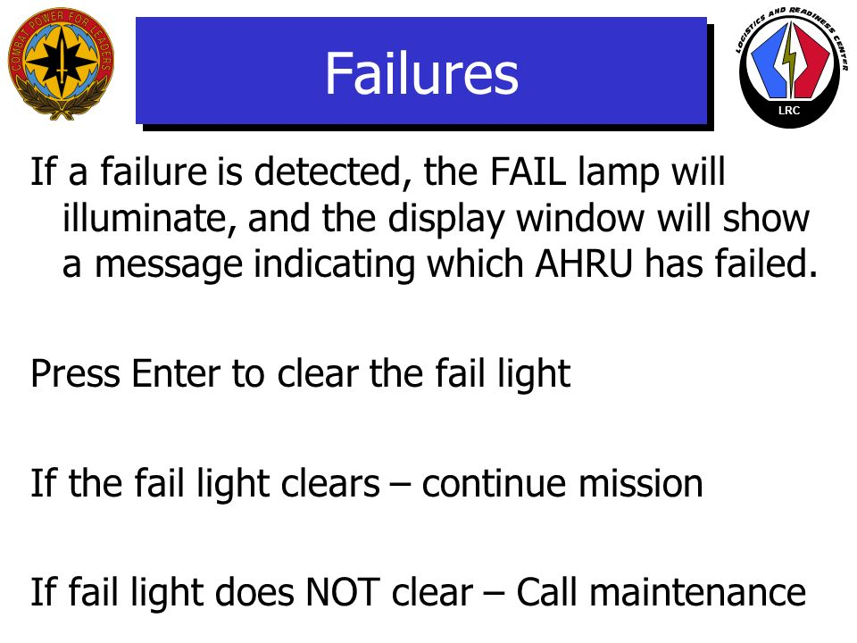 Failures If a failure is detected, the FAIL lamp will illuminate, and the display window will show a message indicating which AHRU has failed.
