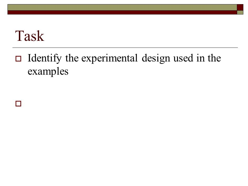 Task Identify the experimental design used in the examples