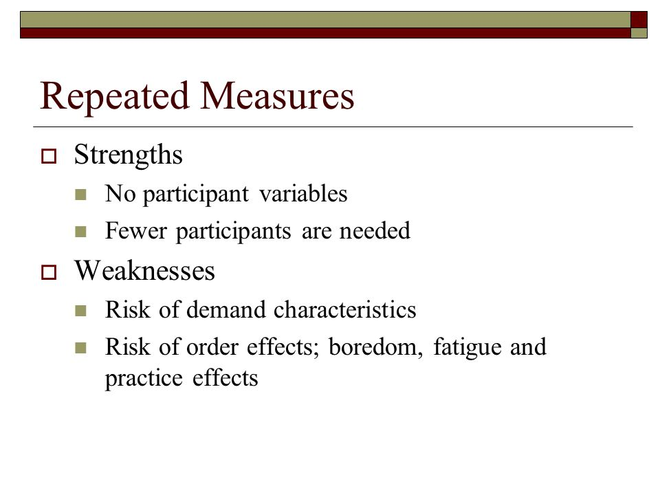 Repeated Measures Strengths Weaknesses No participant variables
