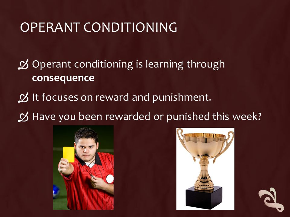 Operant Conditioning Operant conditioning is learning through consequence. It focuses on reward and punishment.