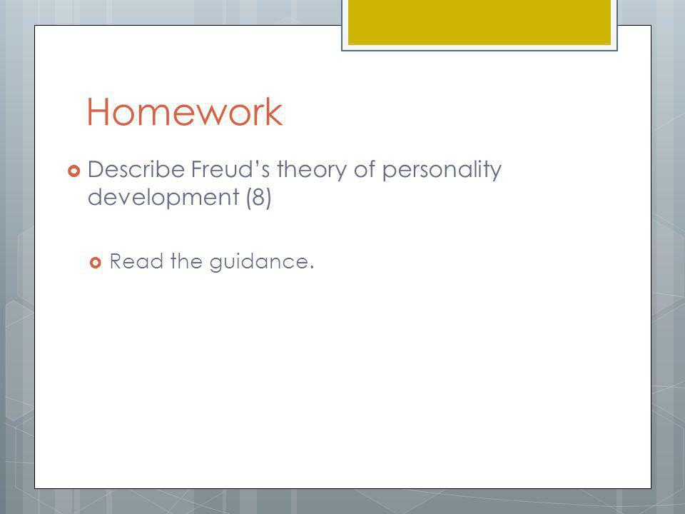 Homework Describe Freud's theory of personality development (8)