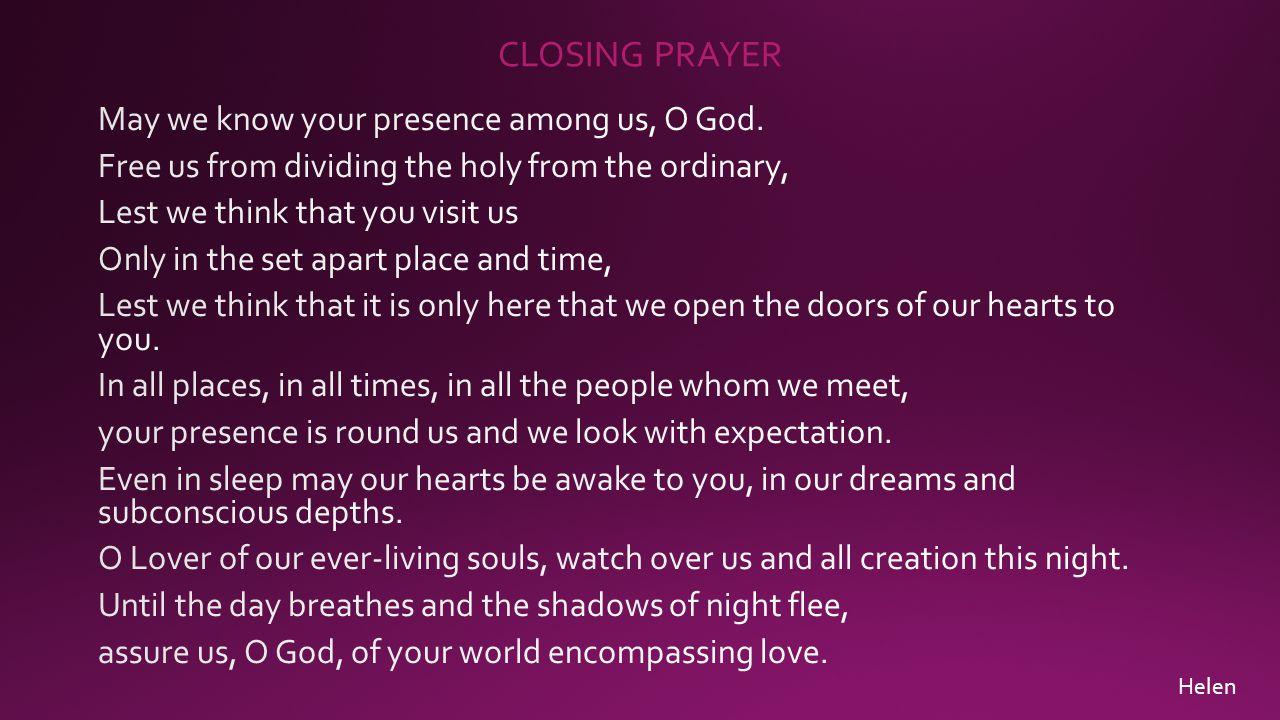 CLOSING PRAYER May we know your presence among us, O God.