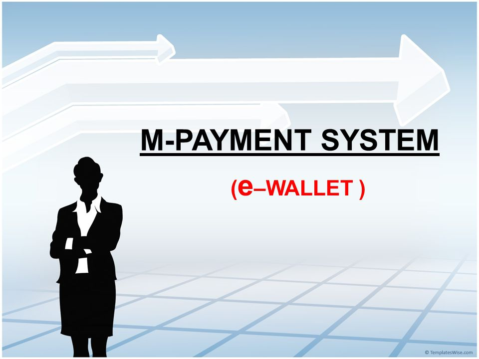 M-PAYMENT SYSTEM (e–WALLET )