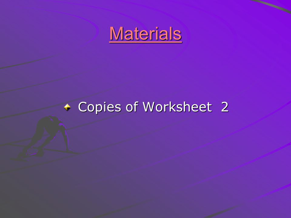 Materials Copies of Worksheet 2