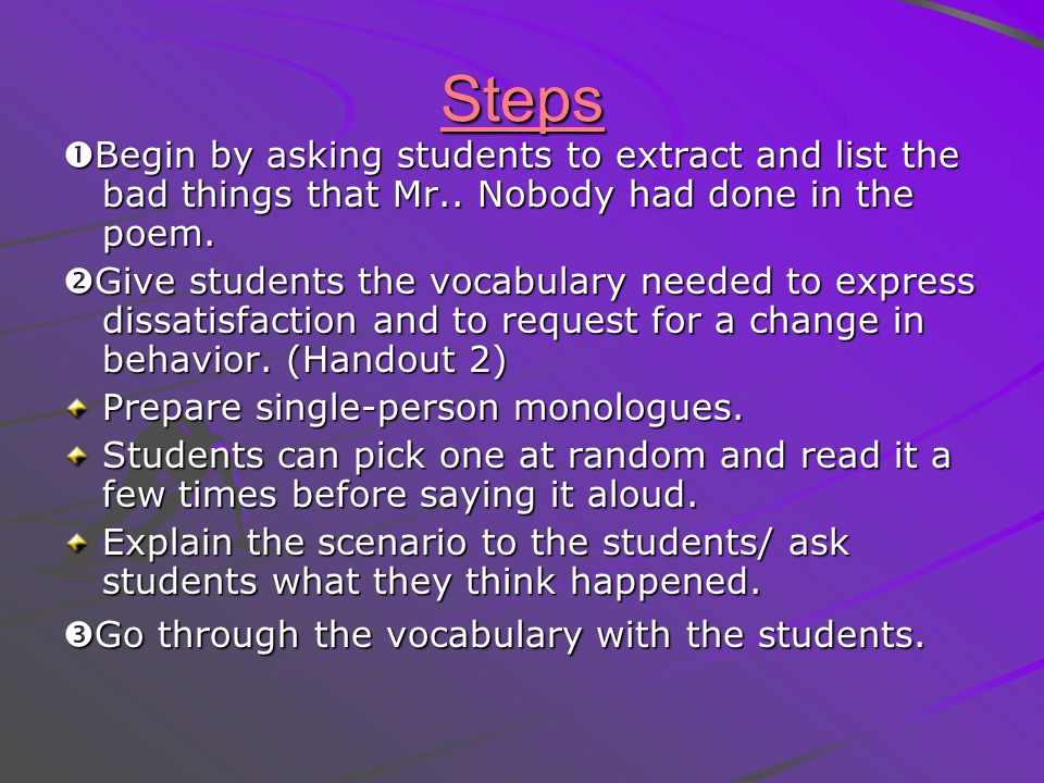 Steps Begin by asking students to extract and list the bad things that Mr.. Nobody had done in the poem.