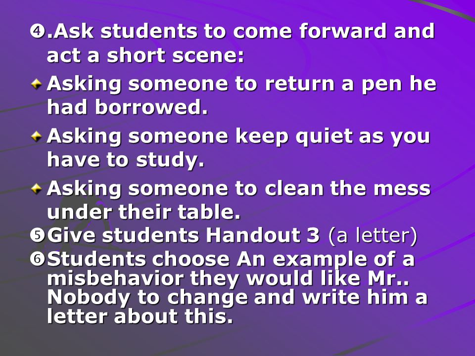 .Ask students to come forward and act a short scene: