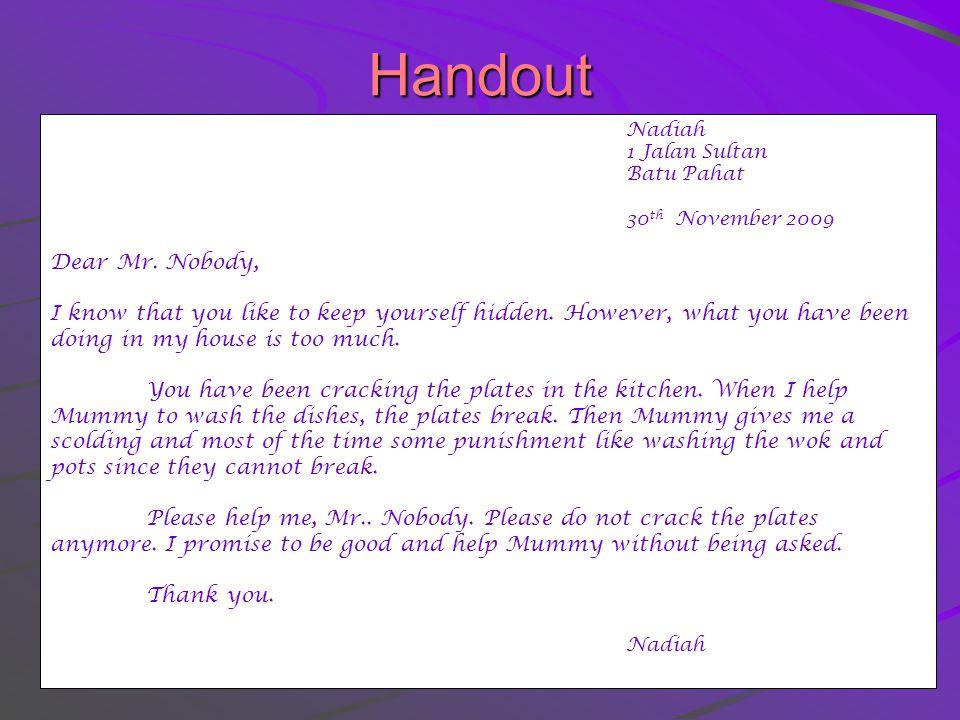 Handout Nadiah. 1 Jalan Sultan. Batu Pahat. 30th November 2009. Dear Mr. Nobody,