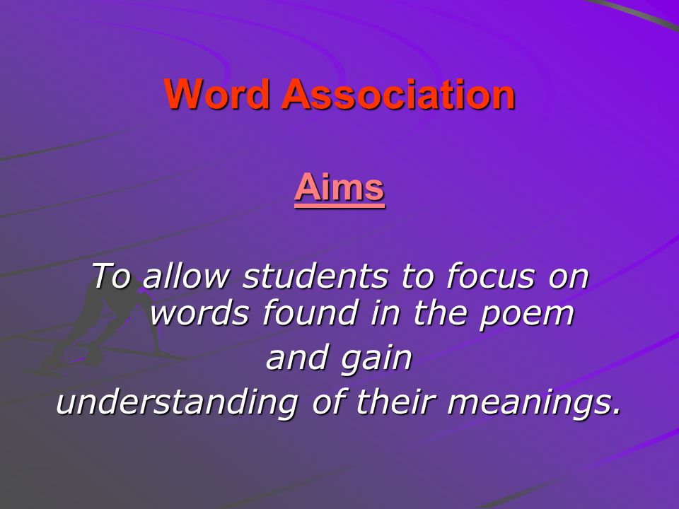 Word Association Aims To allow students to focus on words found in the poem.