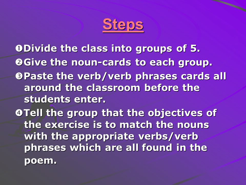 Steps Divide the class into groups of 5.