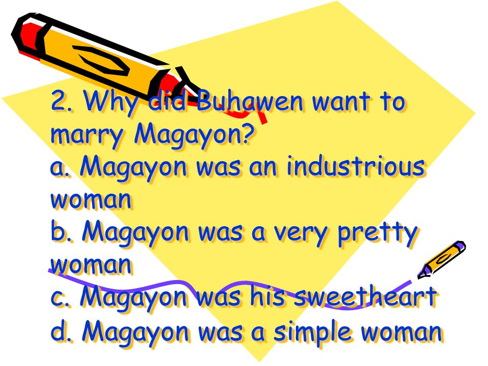 2. Why did Buhawen want to marry Magayon. a
