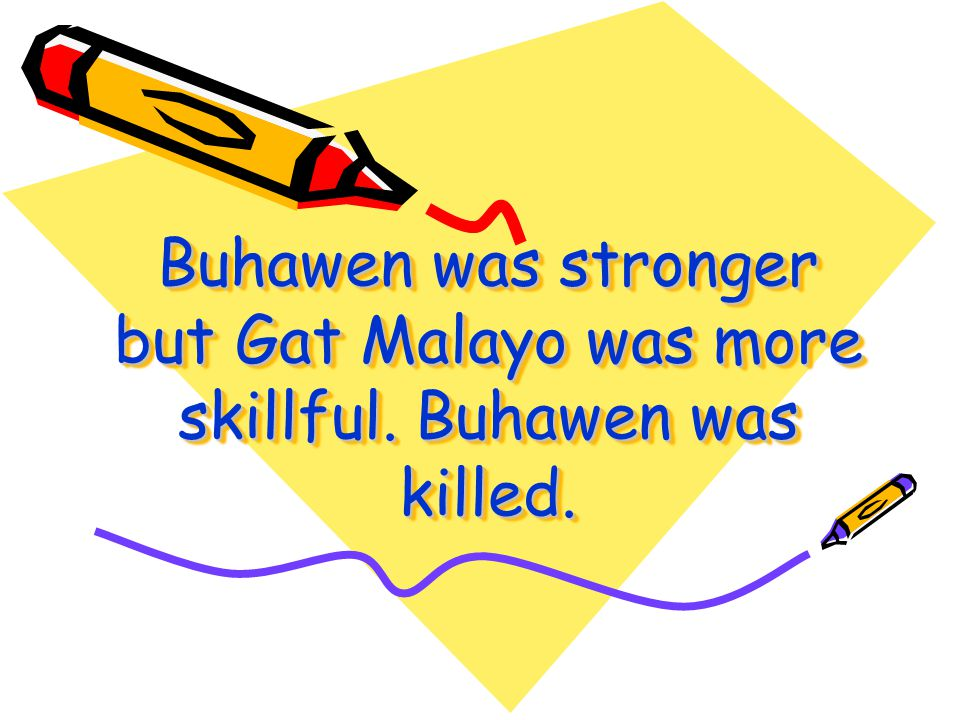 Buhawen was stronger but Gat Malayo was more skillful