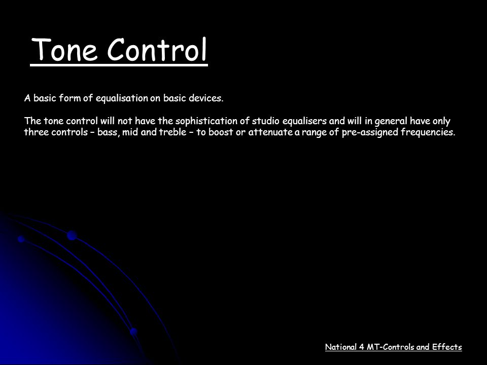 Tone Control A basic form of equalisation on basic devices.