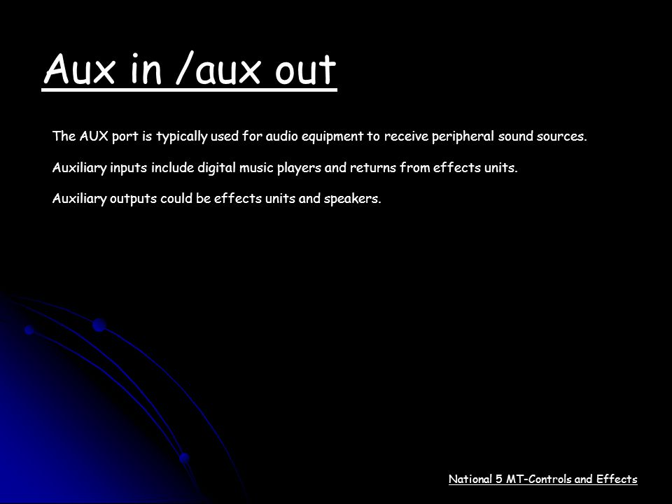 Aux in /aux out The AUX port is typically used for audio equipment to receive peripheral sound sources.