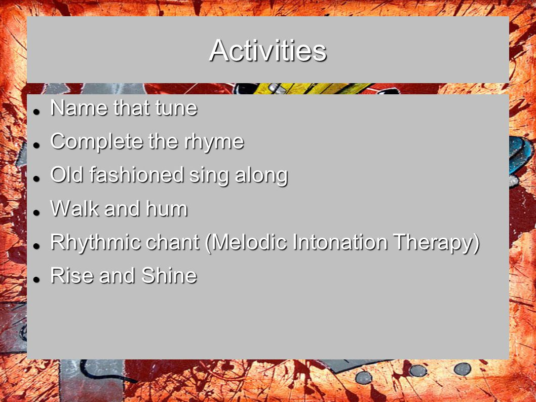 Activities Name that tune Complete the rhyme Old fashioned sing along