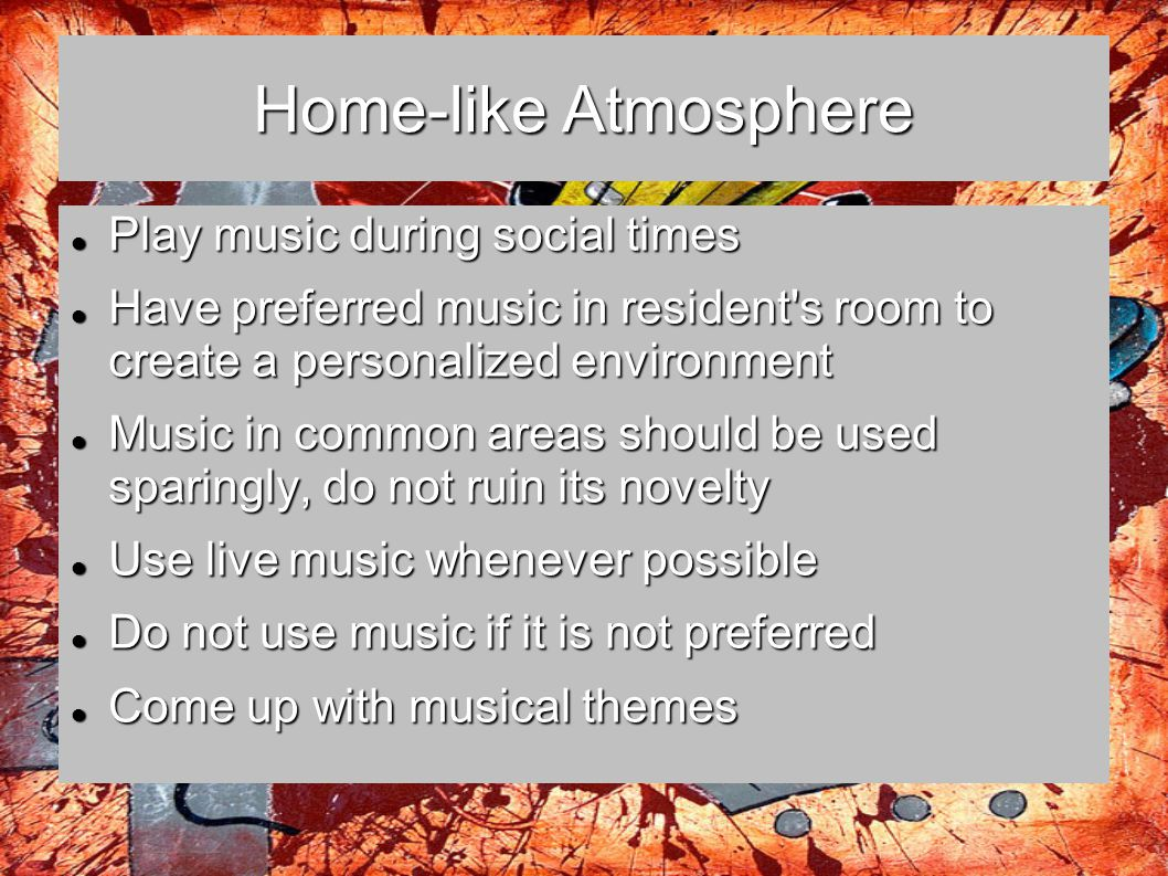 Home-like Atmosphere Play music during social times