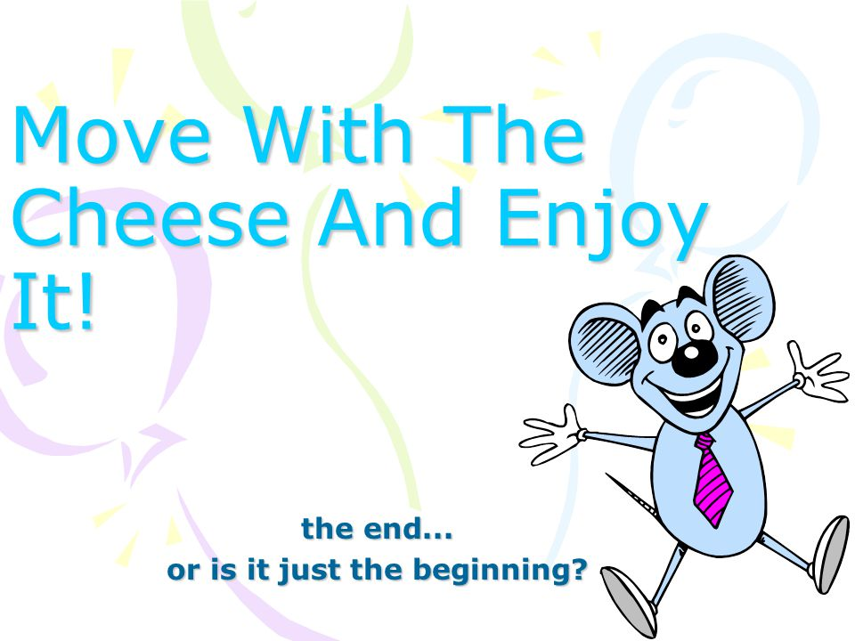 Move With The Cheese And Enjoy It!