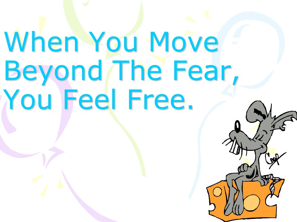 When You Move Beyond The Fear, You Feel Free.