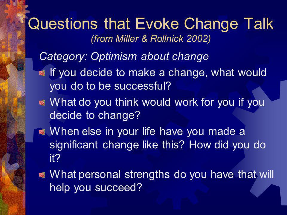 Questions that Evoke Change Talk (from Miller & Rollnick 2002)