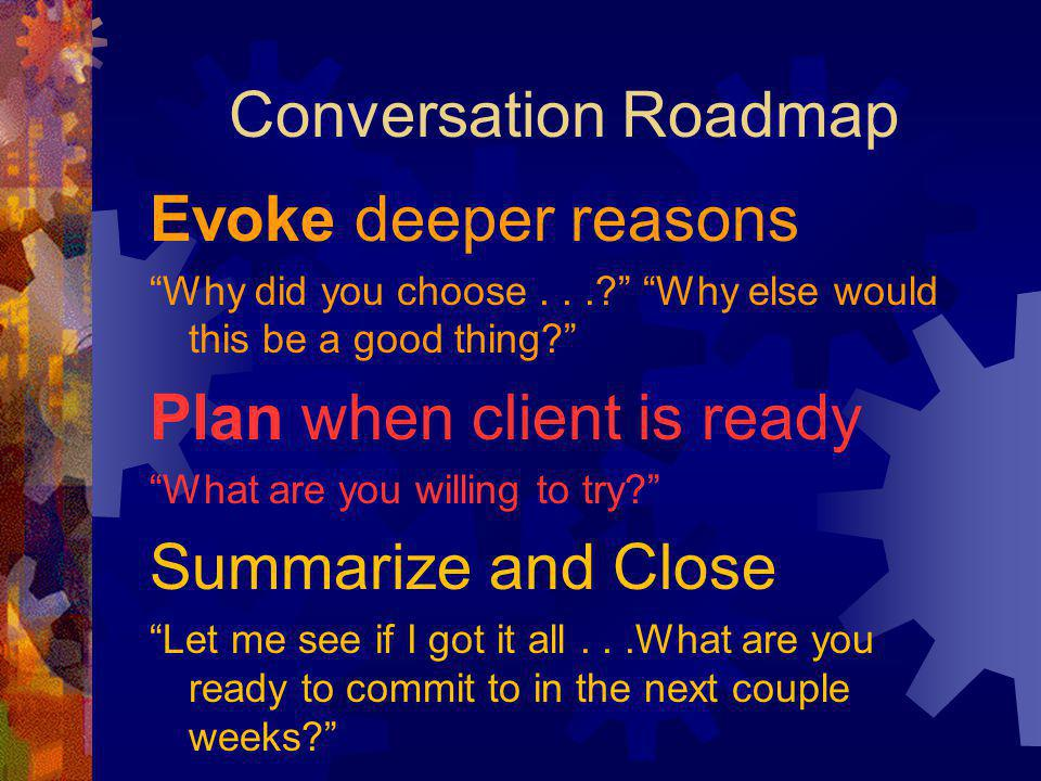 Plan when client is ready Summarize and Close