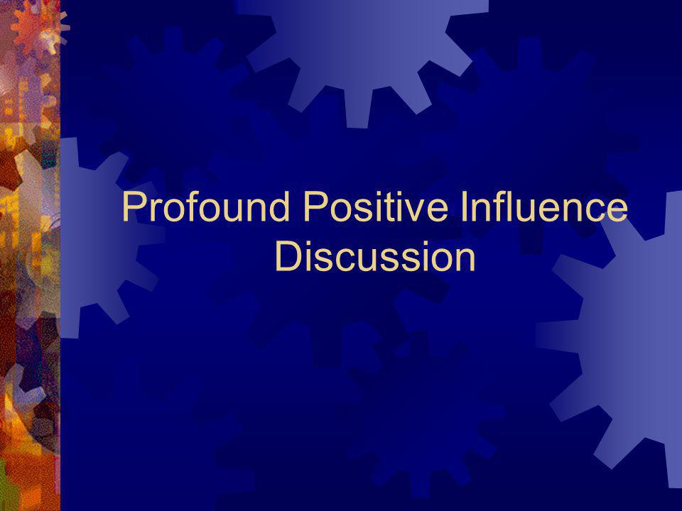 Profound Positive Influence Discussion