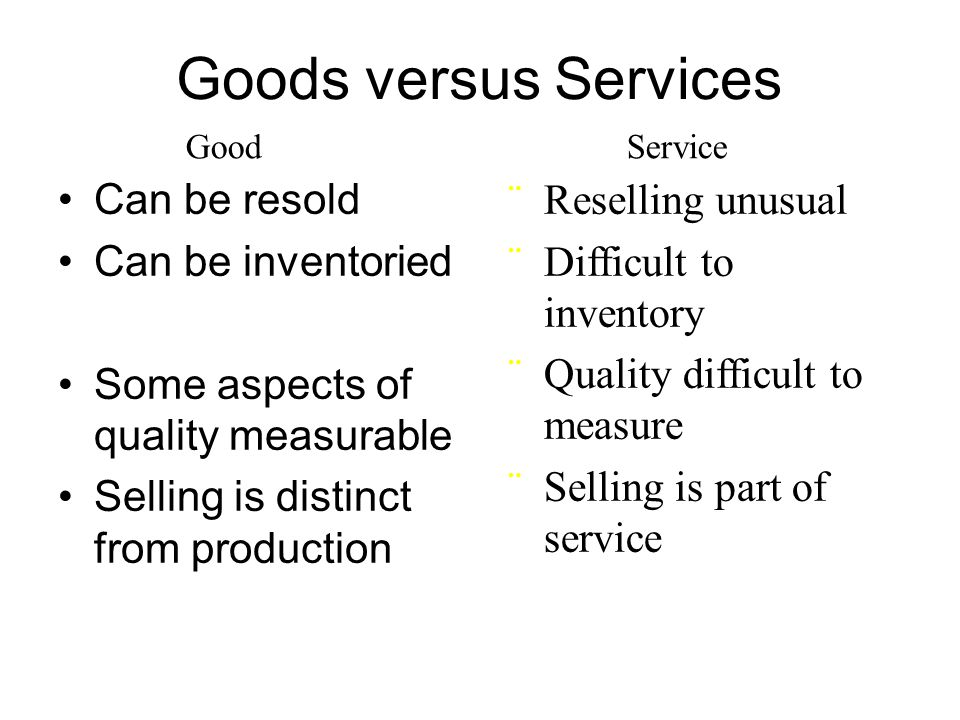 Goods versus Services Can be resold Can be inventoried