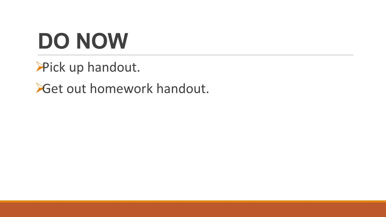 DO NOW Pick up handout. Get out homework handout.