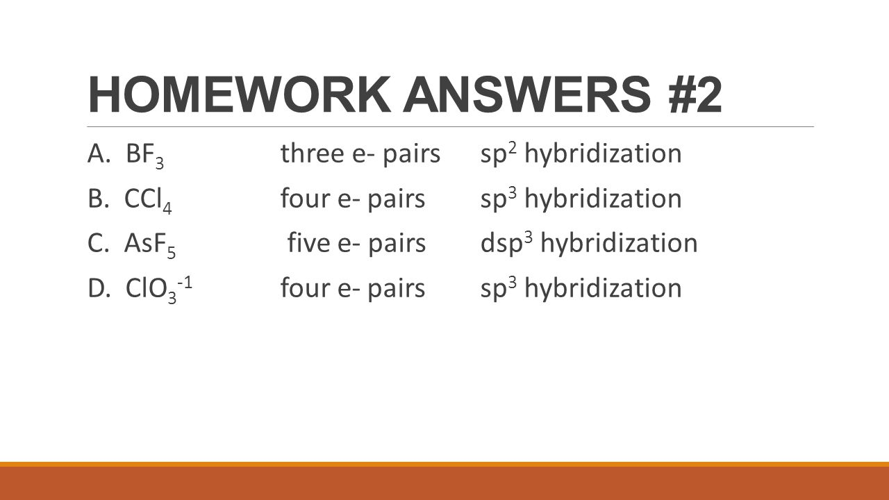 HOMEWORK ANSWERS #2 A. BF3 three e- pairs sp2 hybridization
