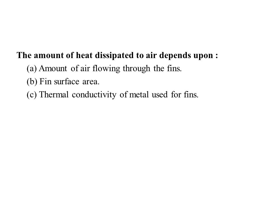The amount of heat dissipated to air depends upon : (a) Amount of air flowing through the fins.