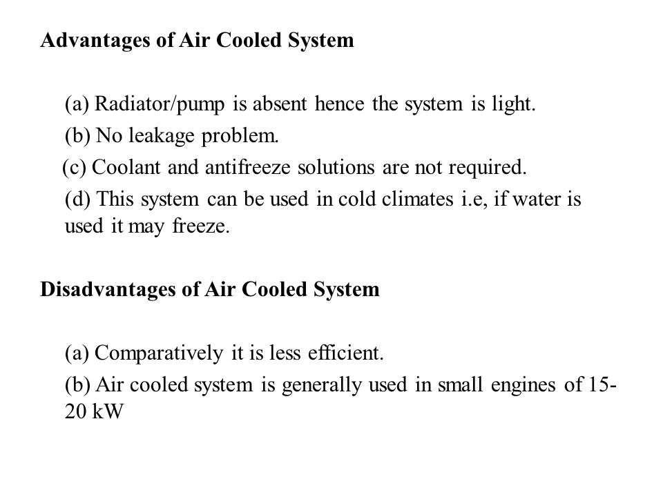 Advantages of Air Cooled System (a) Radiator/pump is absent hence the system is light.