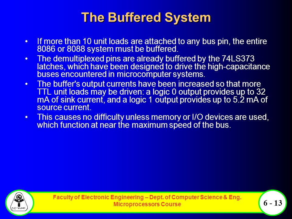 The Buffered System If more than 10 unit loads are attached to any bus pin, the entire 8086 or 8088 system must be buffered.