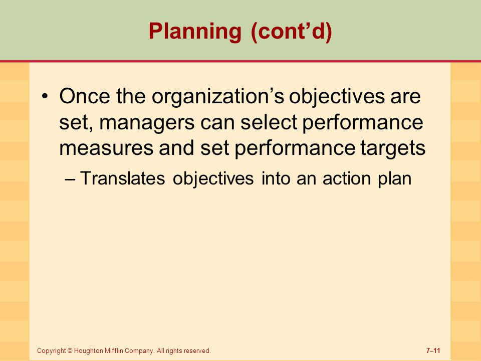 Planning (cont'd) Once the organization's objectives are set, managers can select performance measures and set performance targets.