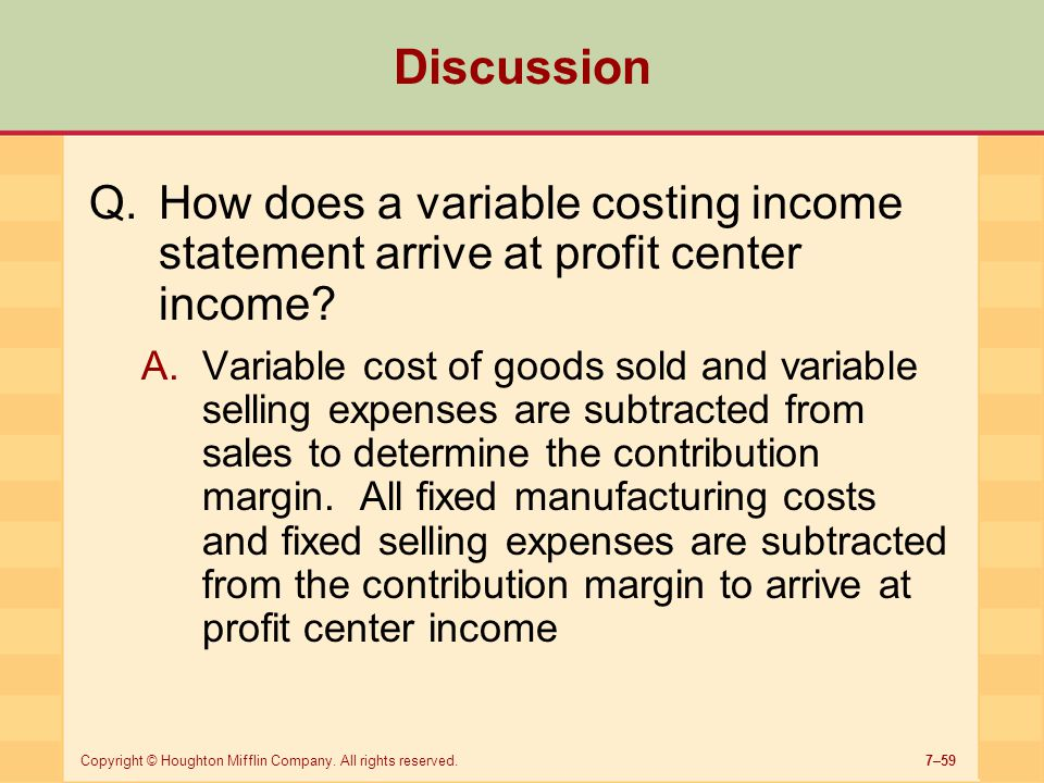 Discussion How does a variable costing income statement arrive at profit center income