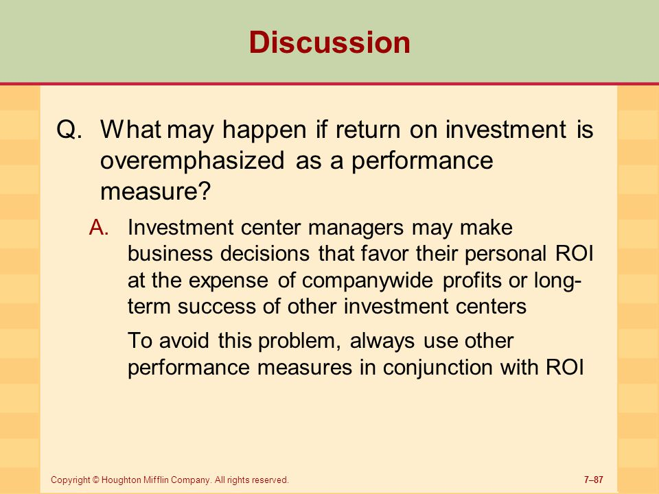 Discussion What may happen if return on investment is overemphasized as a performance measure