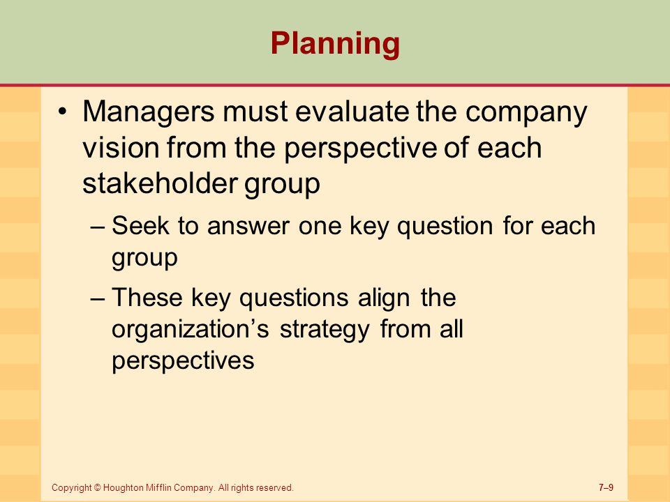 Planning Managers must evaluate the company vision from the perspective of each stakeholder group. Seek to answer one key question for each group.