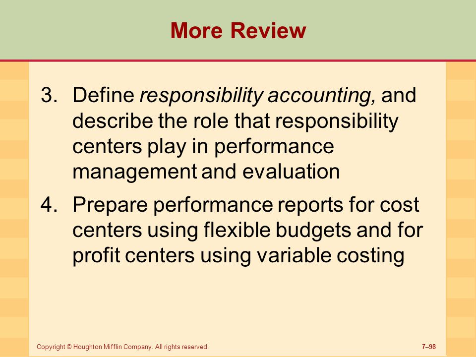 More Review Define responsibility accounting, and describe the role that responsibility centers play in performance management and evaluation.