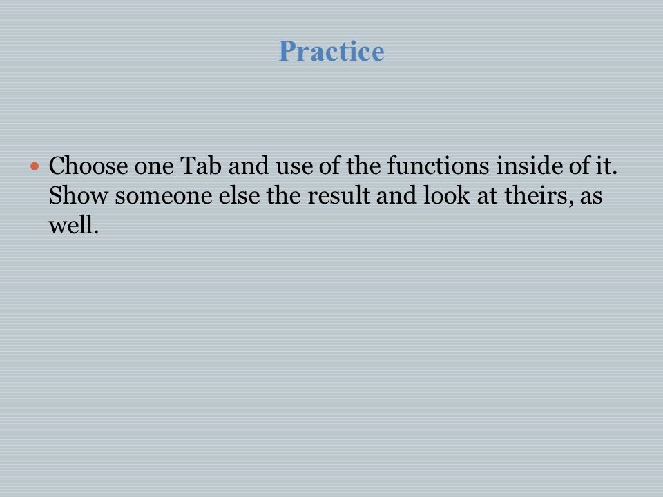 Practice Choose one Tab and use of the functions inside of it.