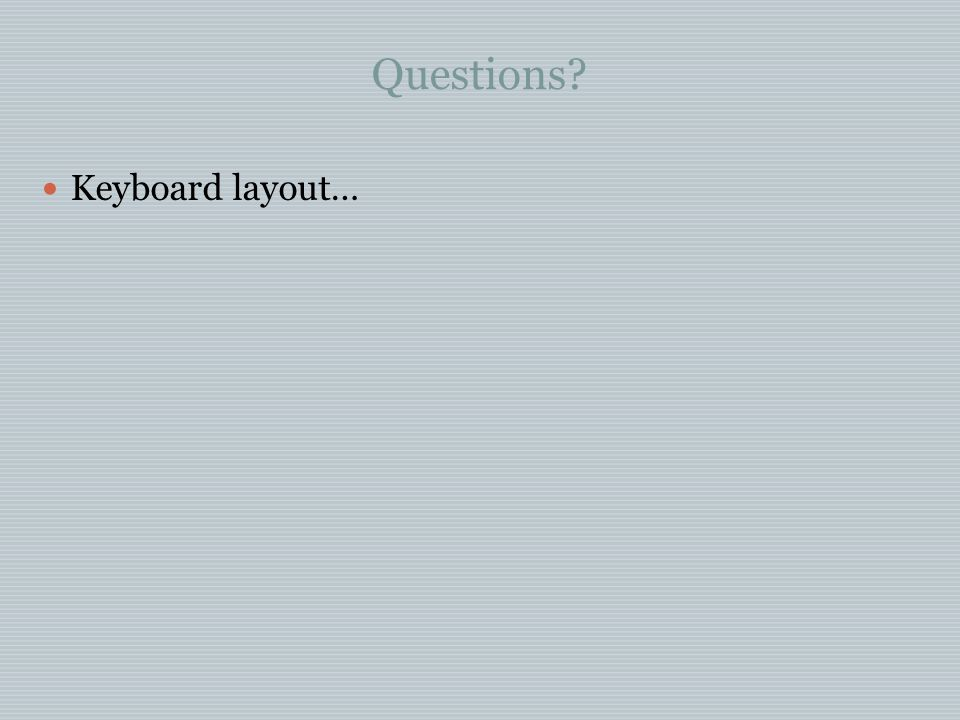 Questions Keyboard layout…