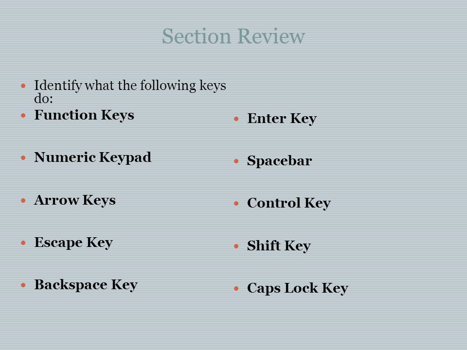 Section Review Identify what the following keys do: Backspace Key