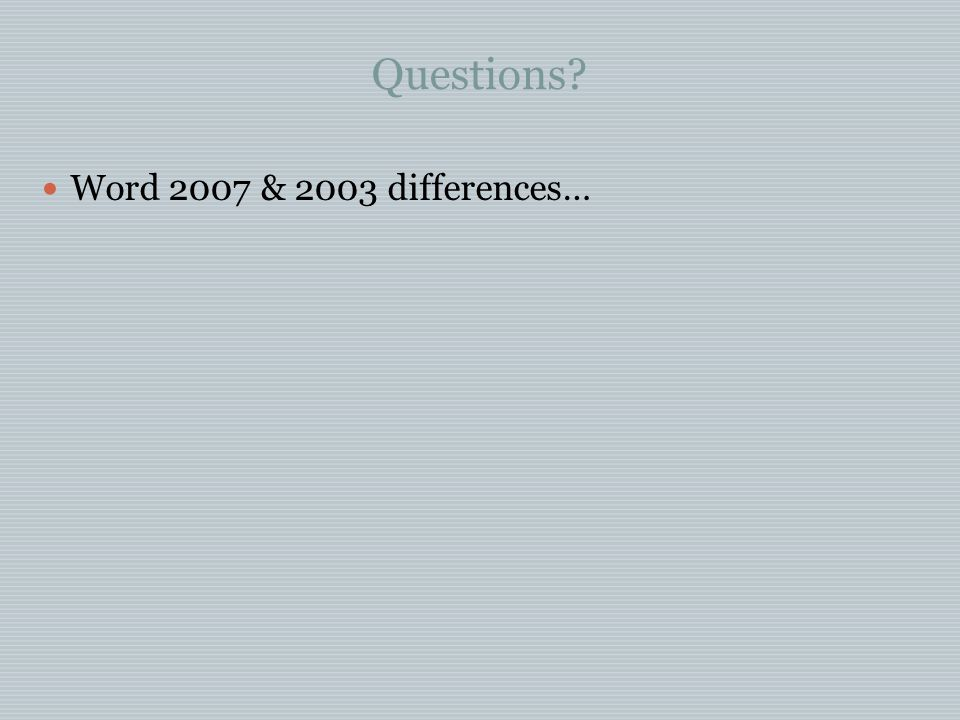 Questions Word 2007 & 2003 differences…