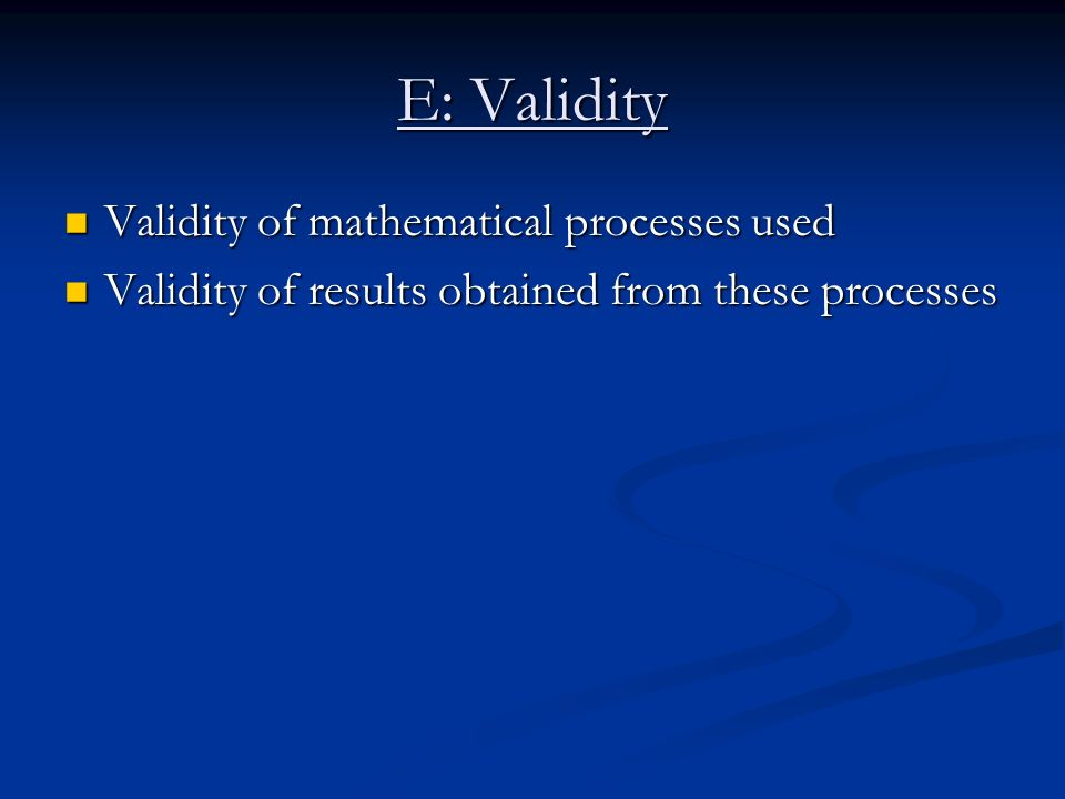 E: Validity Validity of mathematical processes used