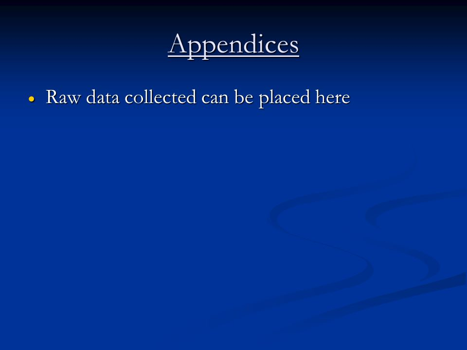 Appendices Raw data collected can be placed here