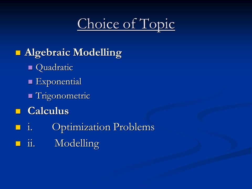 Choice of Topic Algebraic Modelling Calculus i. Optimization Problems