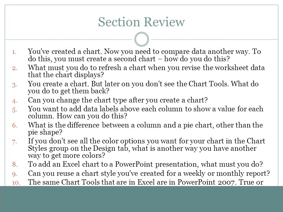 Section Review You ve created a chart. Now you need to compare data another way. To do this, you must create a second chart – how do you do this