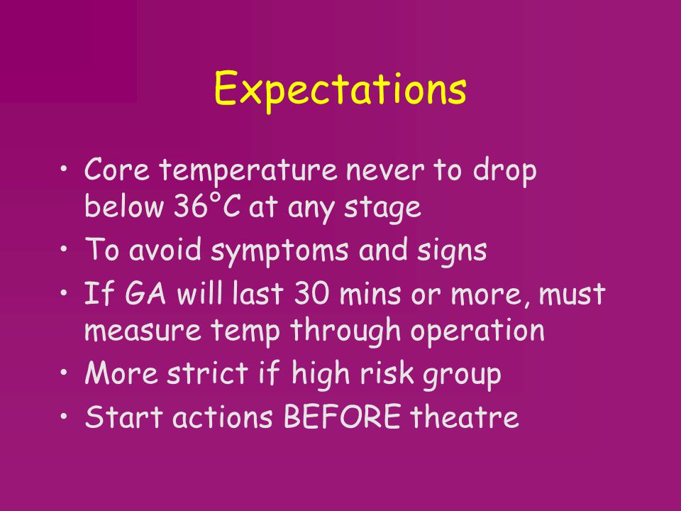 Expectations Core temperature never to drop below 36°C at any stage