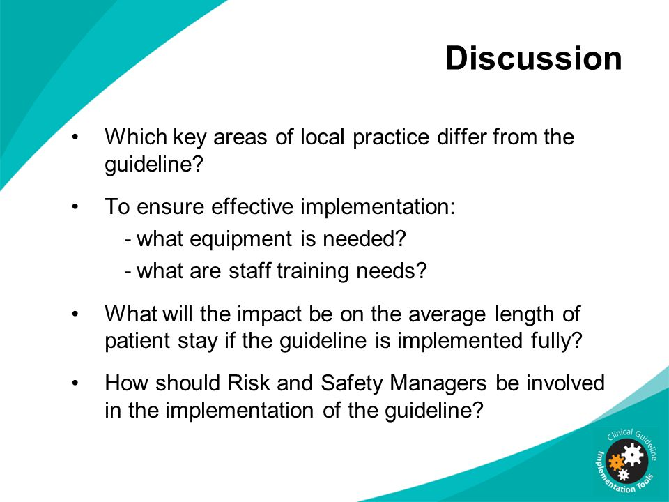 Discussion Which key areas of local practice differ from the guideline To ensure effective implementation: