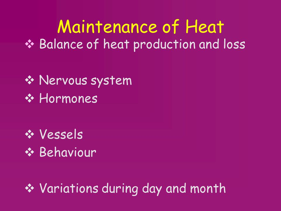 Maintenance of Heat Balance of heat production and loss Nervous system