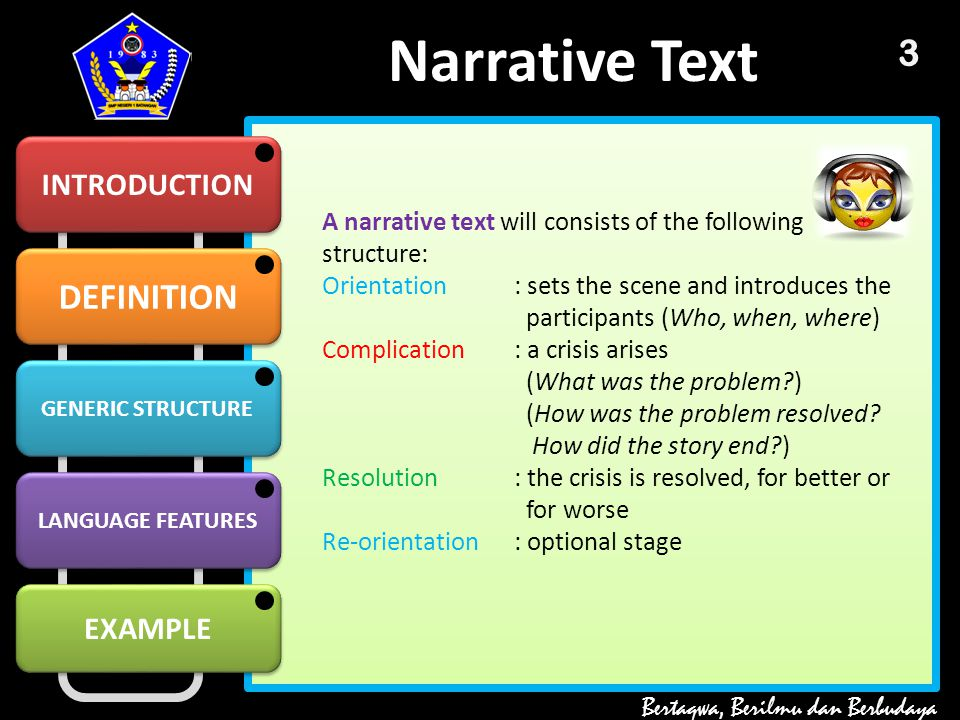 narrative text The generic structure of narrative text : 1 orientation : it set the scene and  introduce the participants (it answers the question : who, when, what, and where)  2.